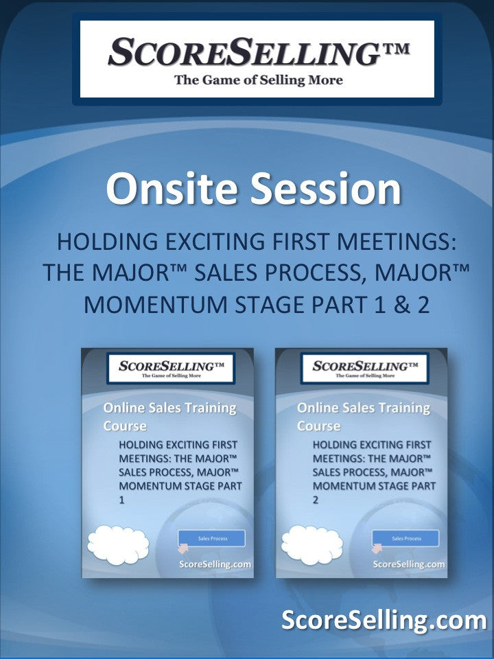 Holding Exciting First Meetings: The MAJOR™ Sales Process, MAJOR™ Momentum Stage Part 1 & 2