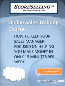 How to Keep Your Sales Manager Focused on Helping You Make Money in Only 15 Minutes per Week