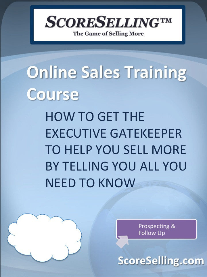How to Get the Executive Gatekeeper to Help You Sell More by Telling You All You Need to Know