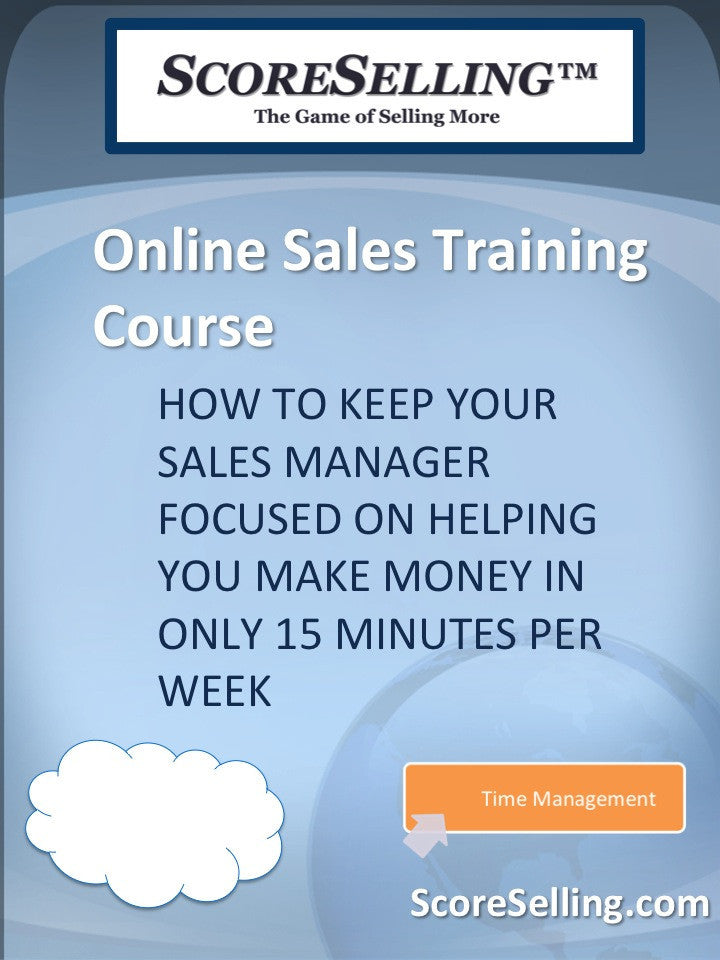 How to Keep Your Sales Manager Focused on Helping You Make Money in Only 15 Minutes per Week Part 2