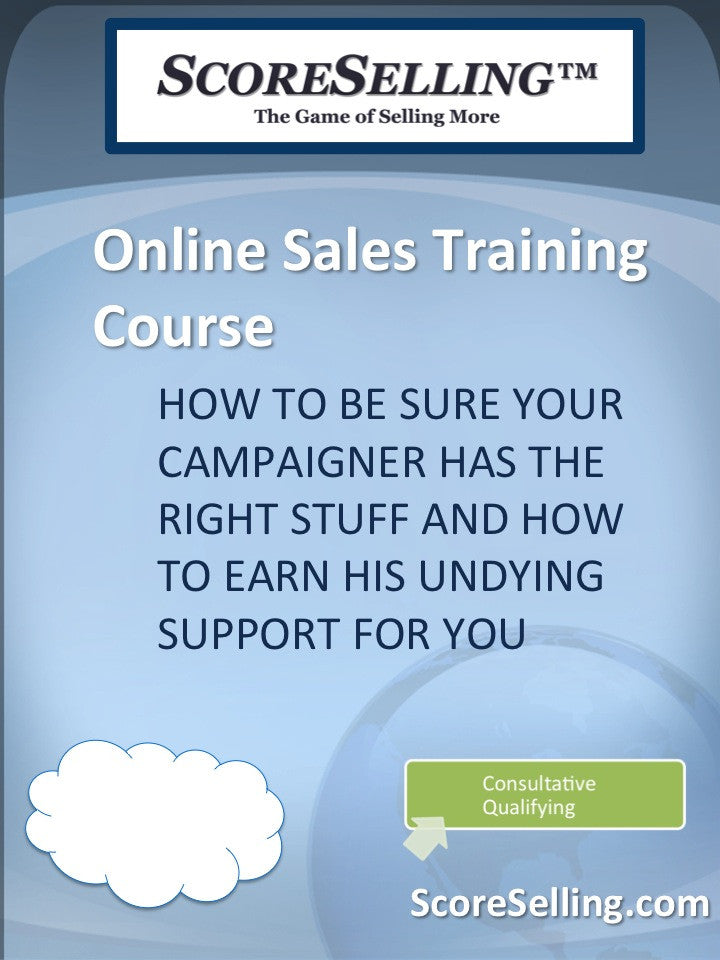 How to be Sure Your Campaigner Has the Right Stuff and How to Earn His Undying Support for You