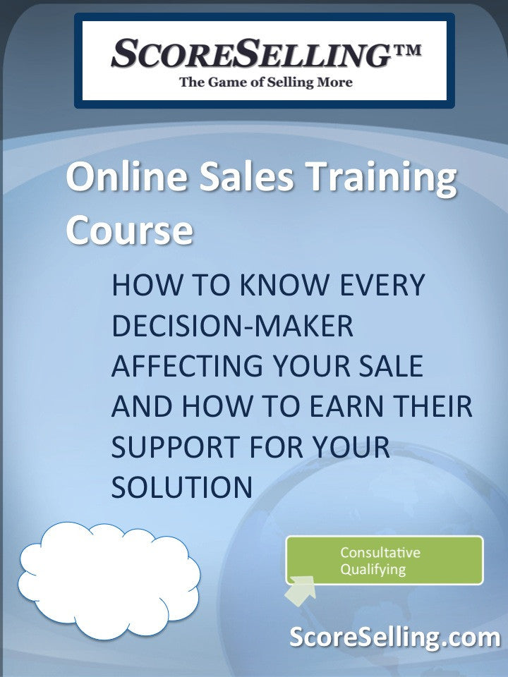 How to Know Every Decision-Maker Affecting Your Sale and How to Earn their Support for Your Solution
