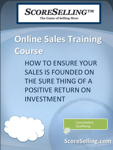How to Ensure Your Sale is Founded on the Sure Thing of a Positive Return on Investment