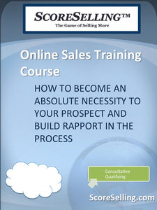 How to Become an Absolute Necessity to Your Prospect and Build Rapport in the Process