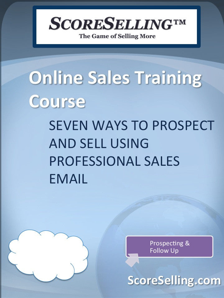 Seven Ways to Prospect and Sell Using Professional Sales Email