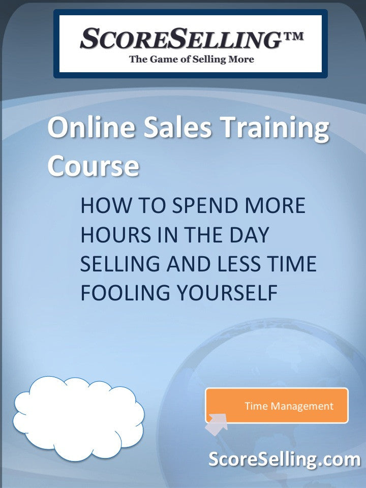 How To Spend More Hours in the Day Selling and Less Time Fooling Yourself