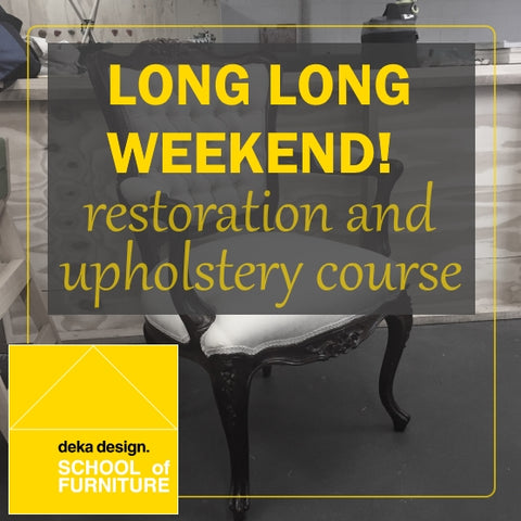 Introductory Furniture Restoration and Upholstery Course: Long long weekend 26-29 October