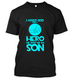 I Asked God for A Hero He Sent me My Son T-Shirt