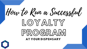 How  to Run a Successful Rewards Program at a Dispensary
