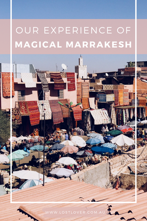 Magical Marrakesh - Our Experience