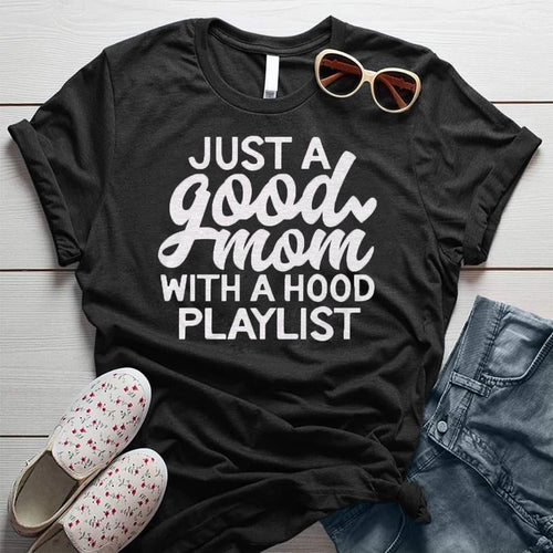 Just A Good Mom With A Hood Playlist Funny Tee
