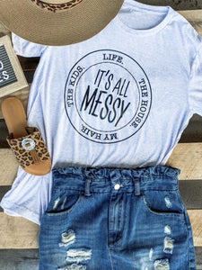 Life It's All Messy Tee