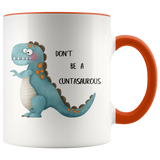 Don't Be A Cuntasaurous Mug