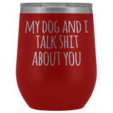 My Dog And I Wine Tumbler