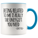 The Only Gift You Need Mug