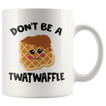 Don't Be A Twatwaffle Mug