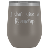 I Don't Give A Ravencrap Wine Tumbler