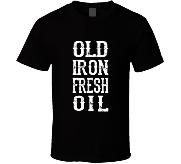 Old Iron Fresh Oil T Shirt