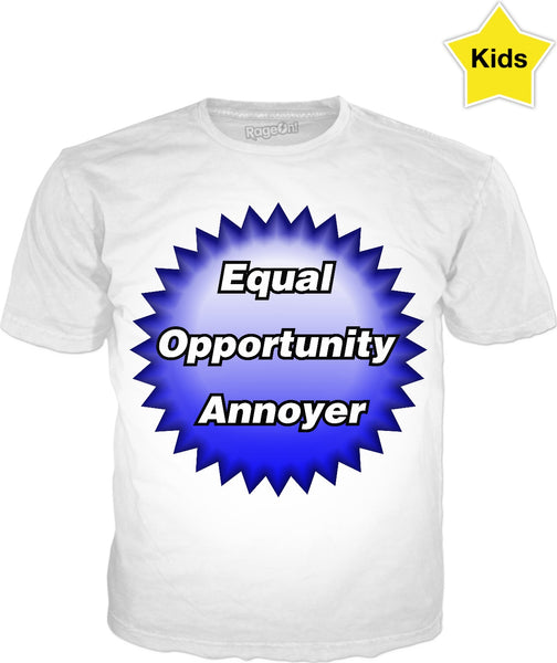 Equal Opportunity Annoyer Kids T-Shirt