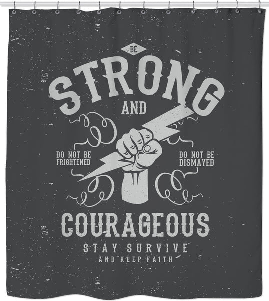 Strong and Courageous Custom Shower Curtain