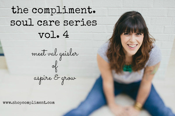 Compliment Soul Care Series Vol. 4: Val Geisler of Aspire and Grow