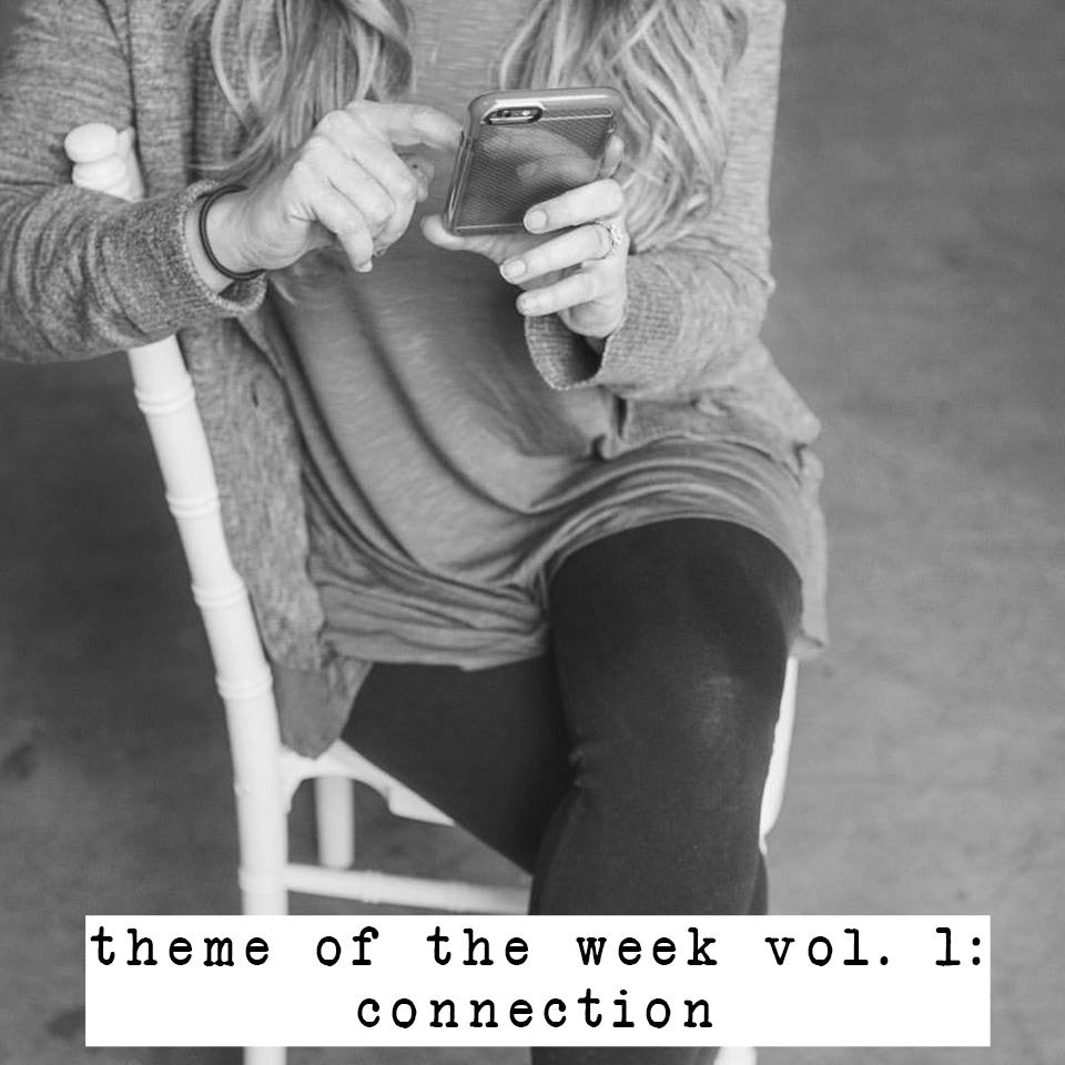 the theme of the week vol 1: connection