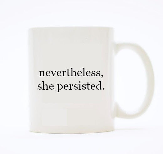 nevertheless, she persisted mug 5% goes to scholarships for girls
