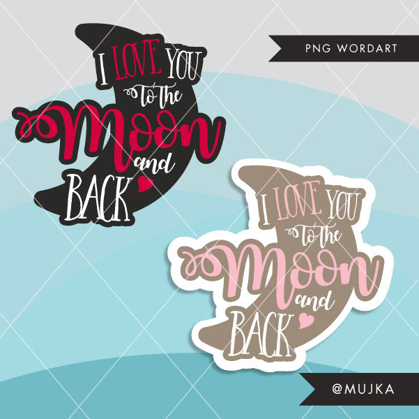 Valentine Clipart. Valentine's Day Word Art, I LOVE YOU TO THE MOON AND BACK