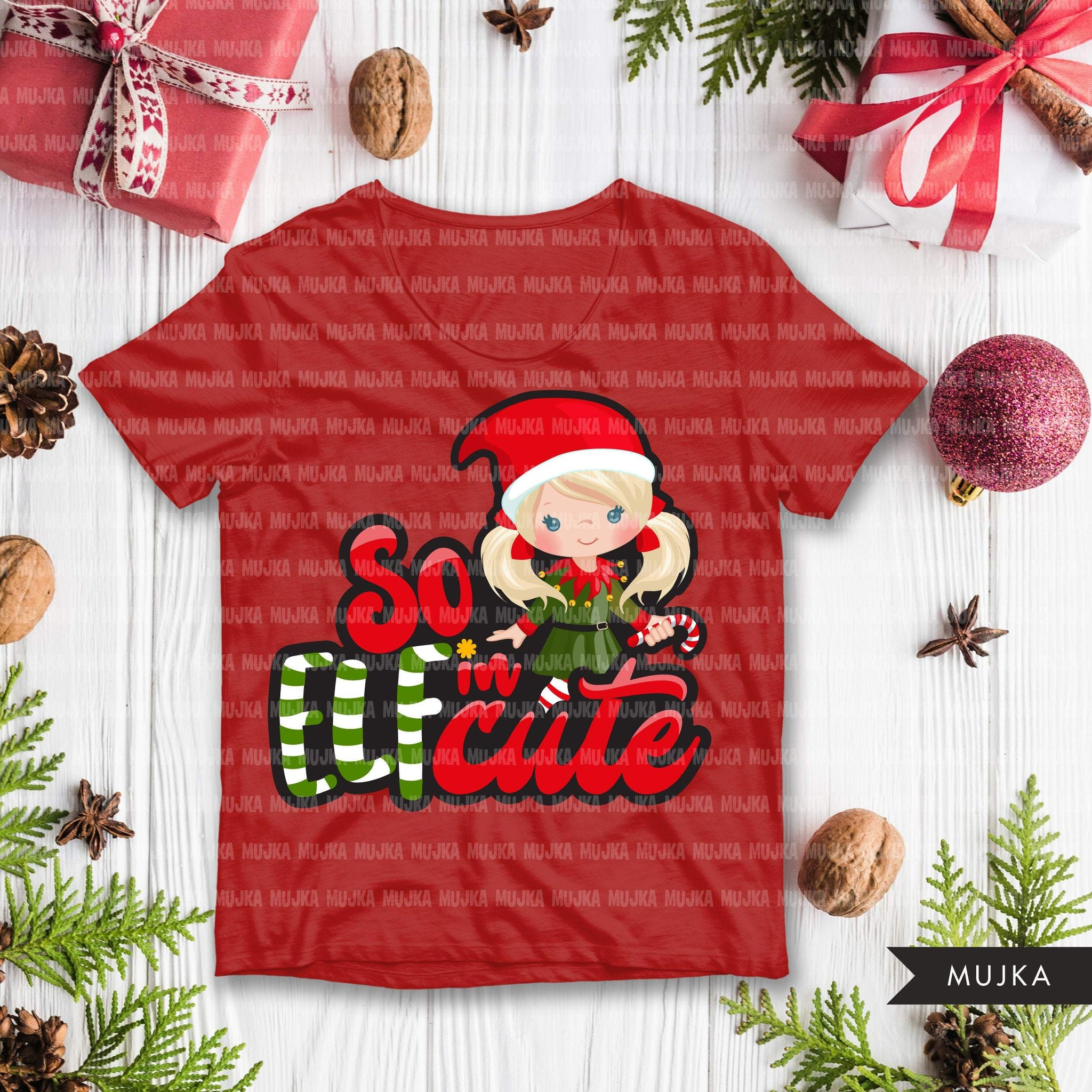 Christmas SVG PNG digital, So Elfin Cute HTV sublimation image transfer clipart, t-shirt graphics, Elf little girl