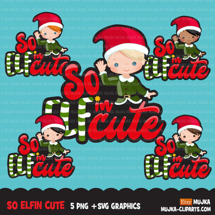 Christmas SVG PNG digital, So Elfin Cute HTV sublimation image transfer clipart, t-shirt graphics, Elf little boys