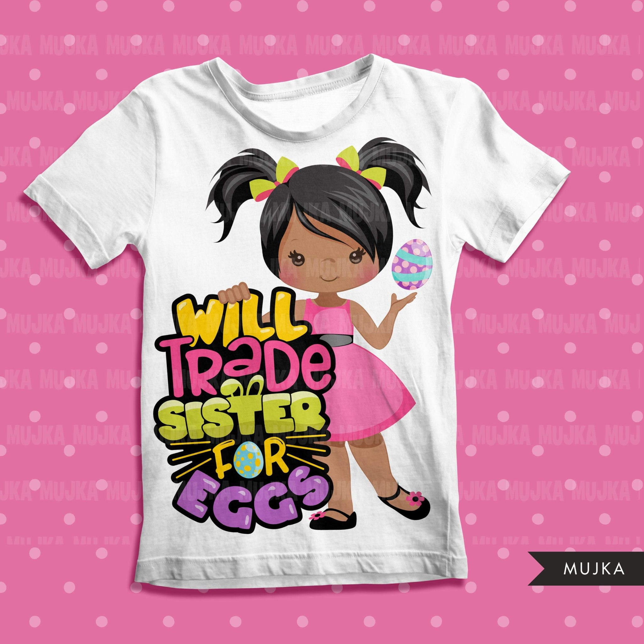 Easter PNG digital, Will trade sister for eggs Printable HTV sublimation image transfer clipart, t-shirt girl graphics