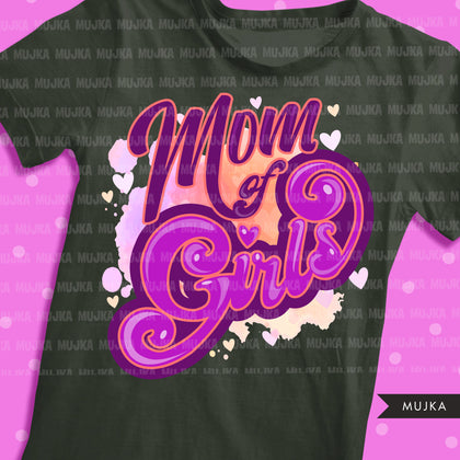 Mom of girls, mom of life sublimation designs digital download,  Mom of daughters Shirt Png, mothers day designs for cricut, png mom clipart