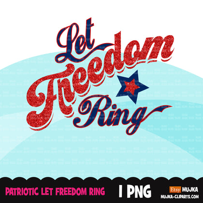 Veterans Day clipart, patriotic sublimation designs download, 4th of July, USA patriots, let freedom ring shirt, Martin Luther King quotes