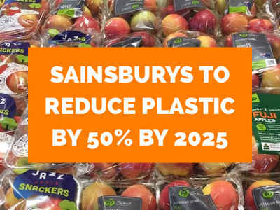 SAINSBURYS TO REDUCE PLASTIC BY 50% BY 2025