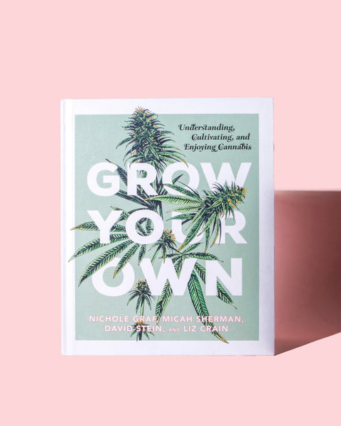 Grow Your Own: Understanding, Cultivating and Enjoying Marijuana