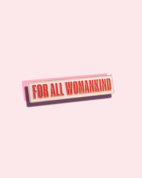 Womankind Pin / For All Womankind