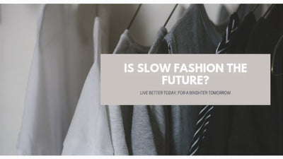 Is Slow Fashion The Future?