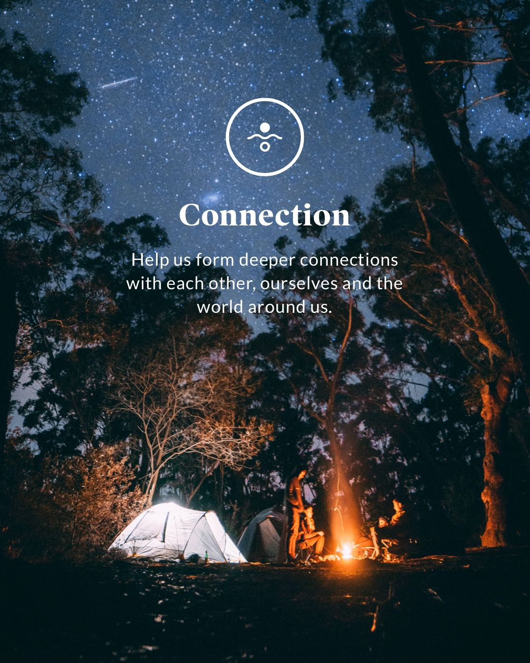 Connection - Help us form deeper connections with each other, ourselves and the world around us.