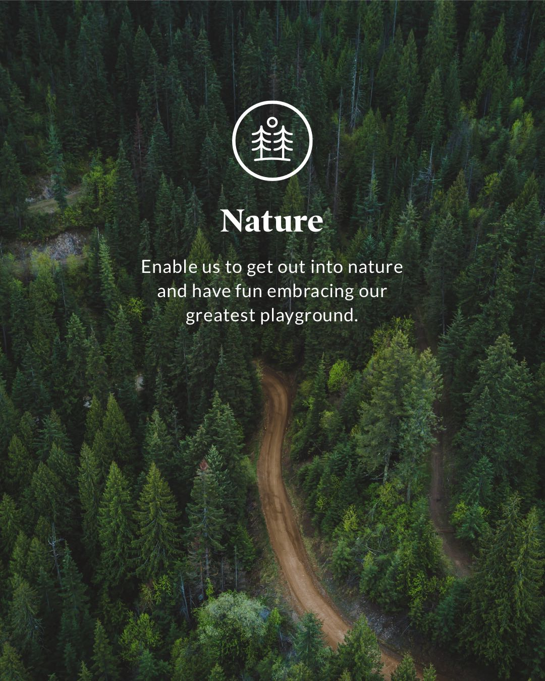 nature - Enable us to get out into nature and have fun embracing our greatest playground.