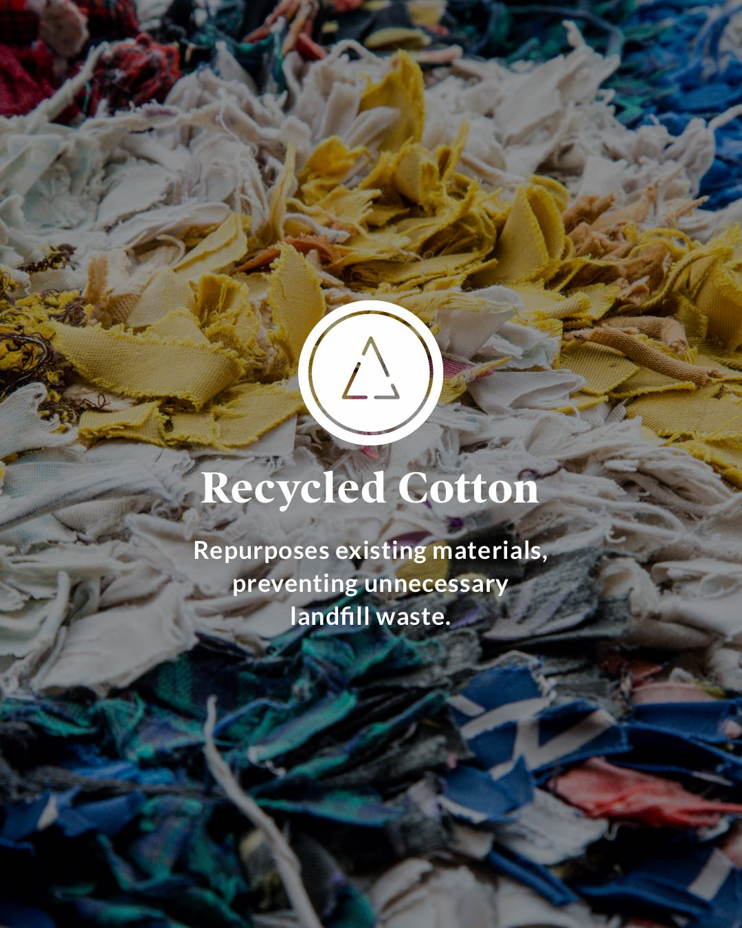 Recycled Cotton - Repurposes existing materials, preventing unnecessary landfill waste.