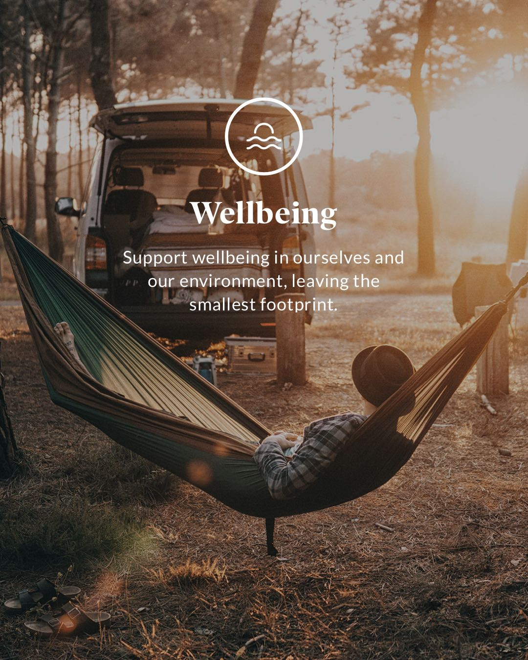 Wellbeing - Support wellbeing in ourselves and our environment, leaving the smallest footprint.