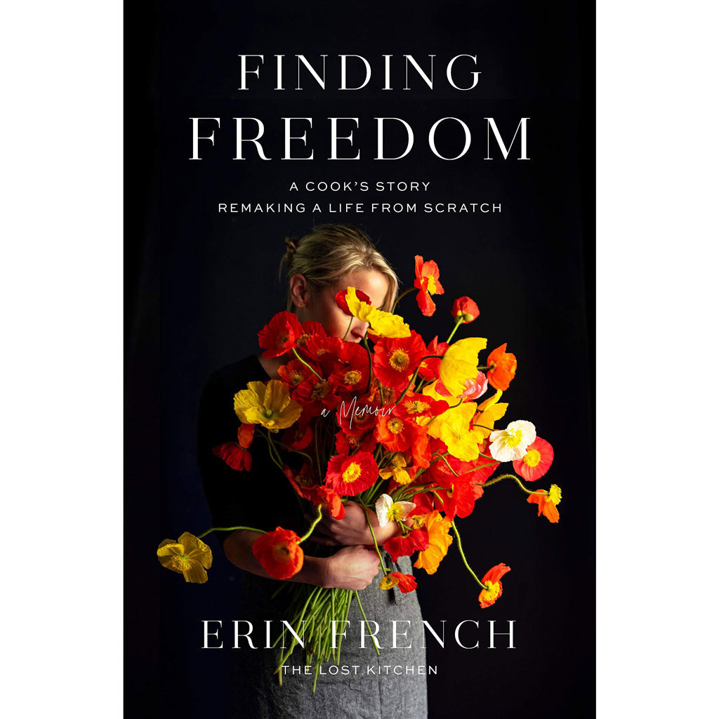 Finding Freedom: A Cook's Story; Remaking a Life from Scratch by Erin French
