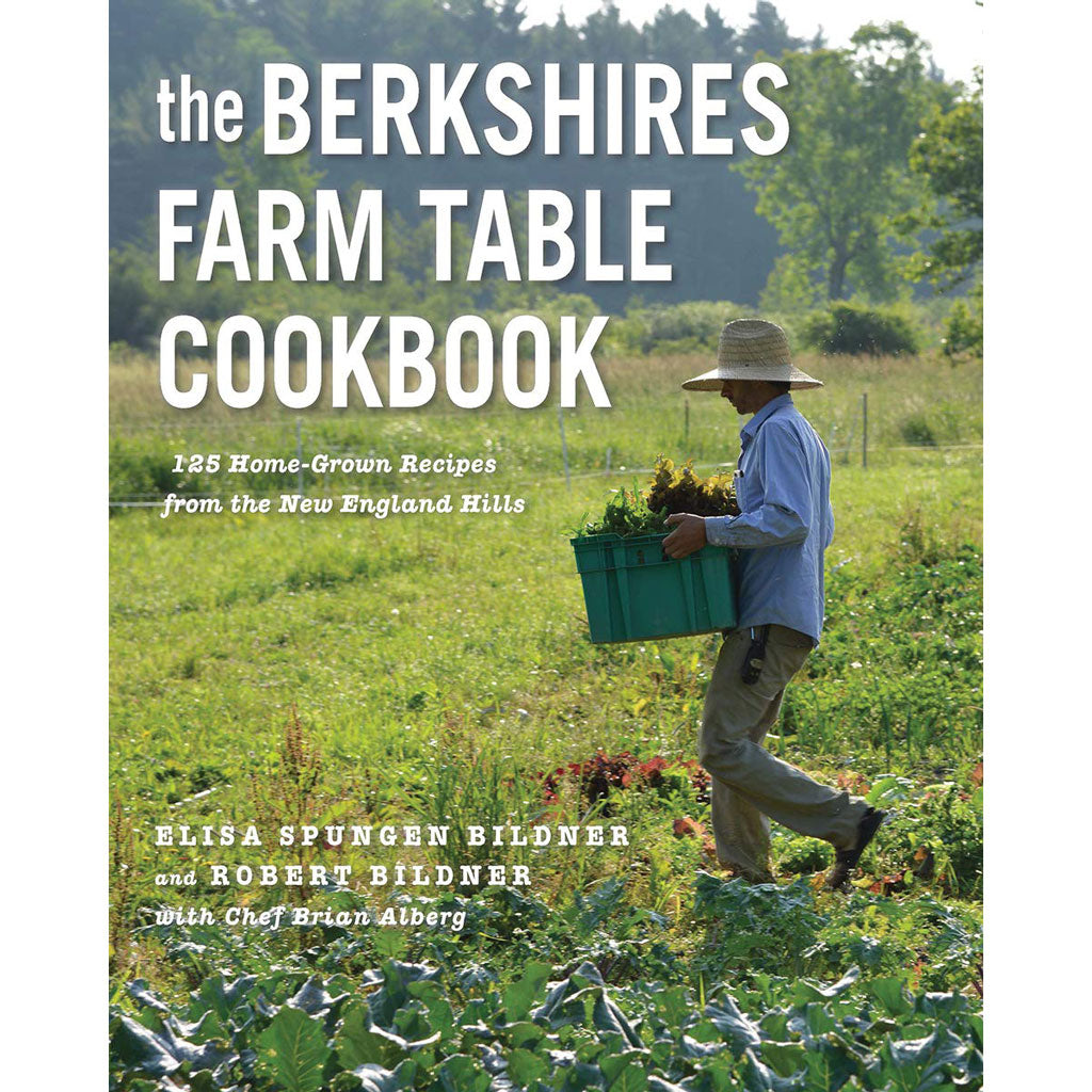 The Berkshires Farm Table Cookbook: 125 Homegrown Recipes from the Hills of New England by Elisa Spungen Bildner and Robert Bildner w/ Chef Brian Alberg