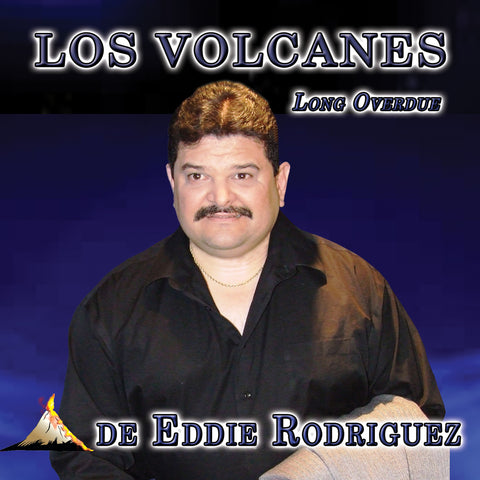 Los Volcanes de Eddie Rodriguez - Long Over Due