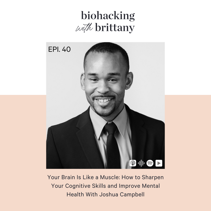 40. Your Brain Is Like a Muscle: How to Sharpen Your Cognitive Skills, and Improve Mental Health With Joshua Campbell