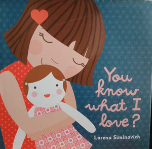 You know what i love by Lorena Siminovich