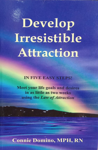 Develop Irresistible attraction By Connie Domino, MPH, RN