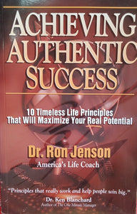 ACHIEVING AUTHENTIC SUCCESS BY DR. RON JENSON