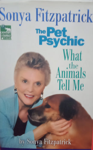 The Pet Psychic What the animals tell me By Sonya Fitzpatrick