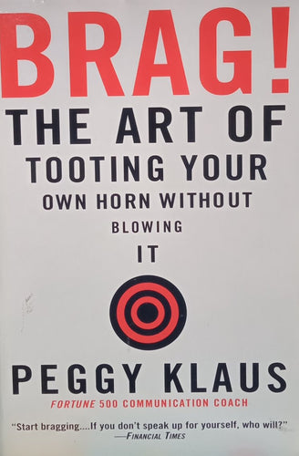 Brag The art of tooting your own horn without blowing it By Peggy Klaus